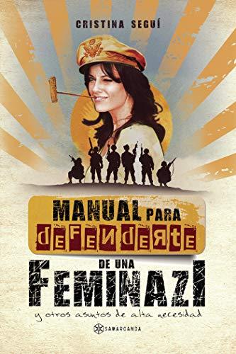 Manual para defenderte de una feminazi: y otros asuntos de alta necesidad