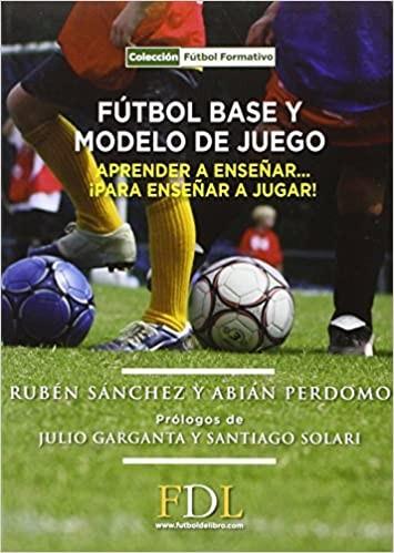 ★ Futbol base y modelo de juego: Aprender a enseñar, para enseñar a jugar